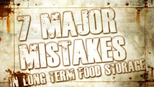 7 Major Mistakes in Long Term Food Storage
